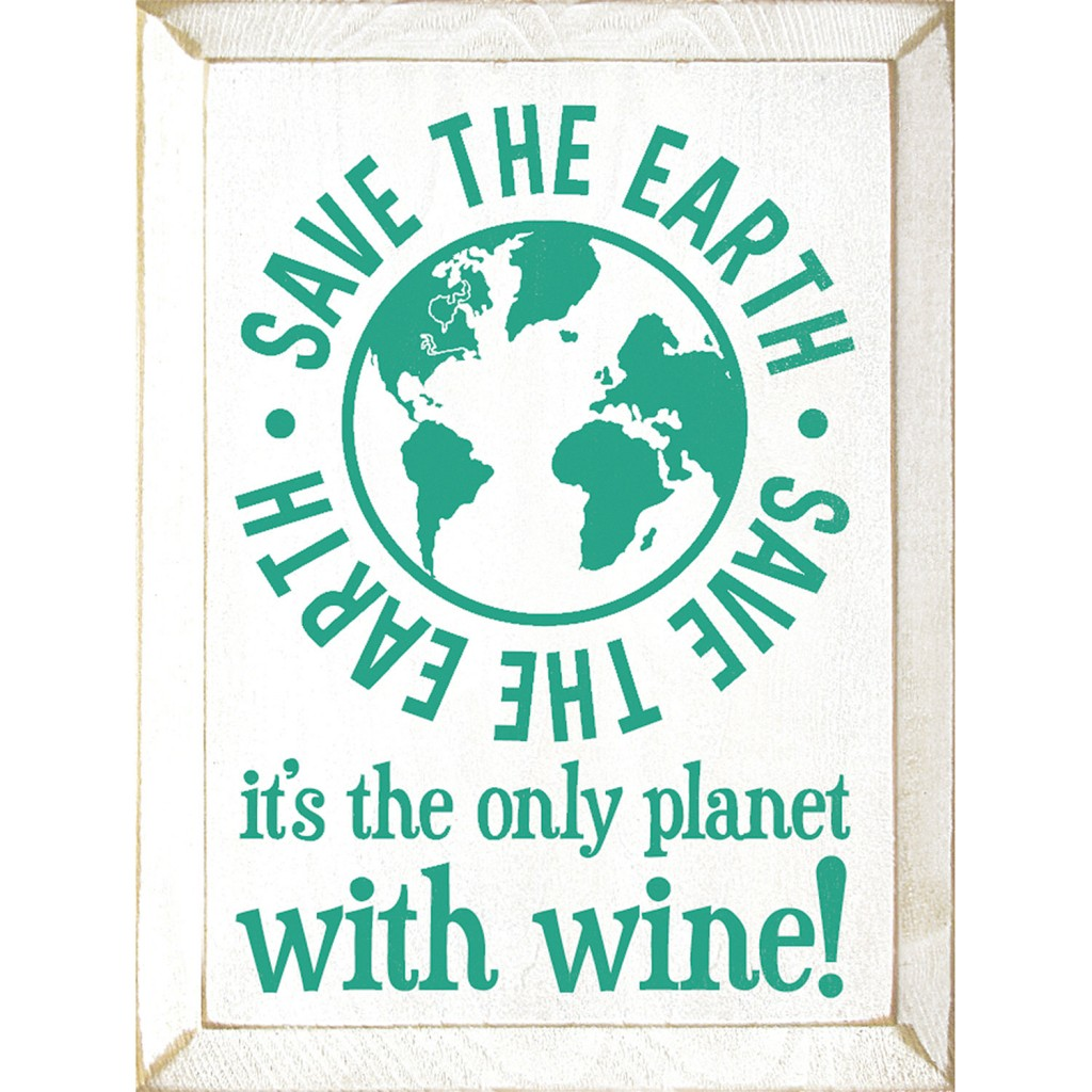 Save The Earth its the Only Planet With Wine Sign - Wine